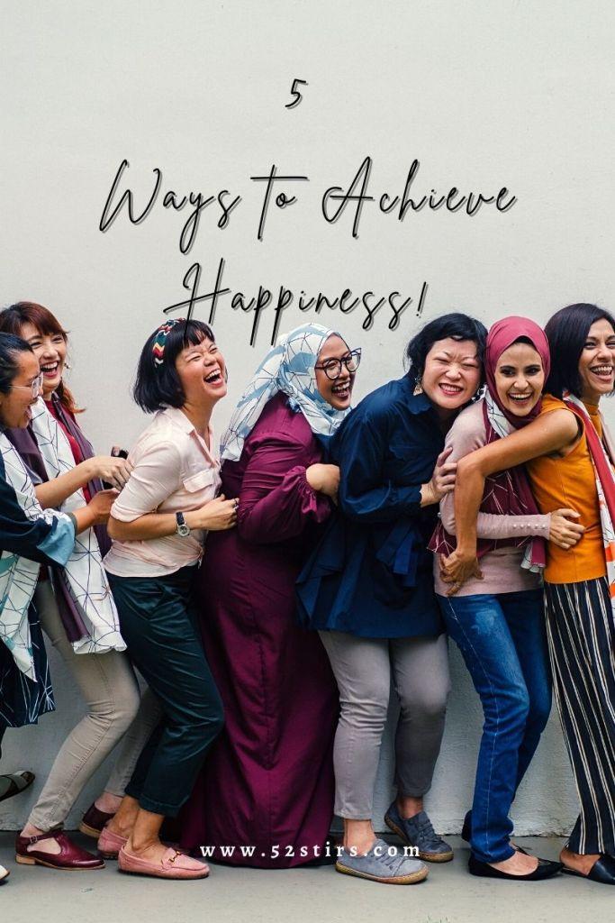 5 Ways to Achieve Happiness - 52Stirs.com