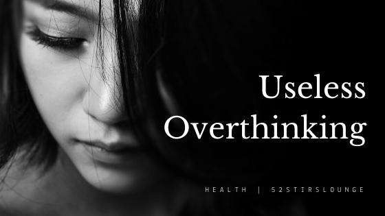 Useless Overthinking - 52 Stirs Lounge