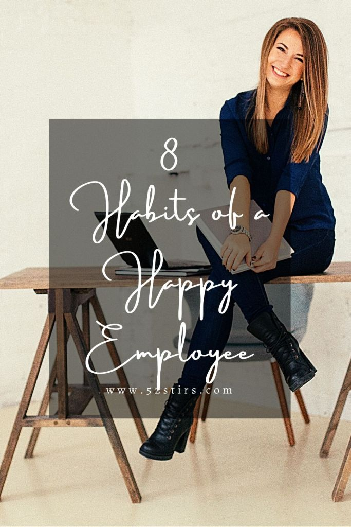 8 Habits of a Happy Employee - 52StirsLounge