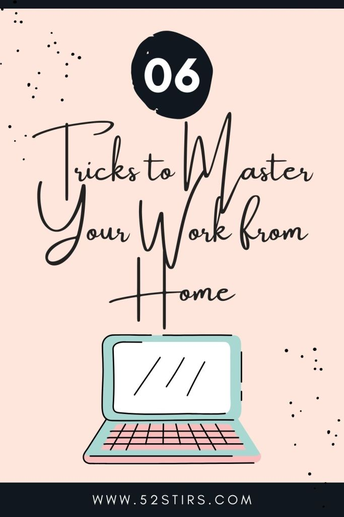 6 Tricks to Master Your Work from Home - 52StirsLounge