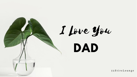 i love you dad - 52StirsLounge