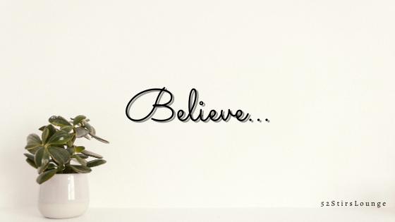 Believe - 52StirsLounge