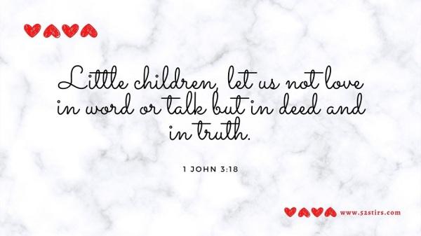 Sunday Verse – 1 John 3:18 - 52StirsLounge