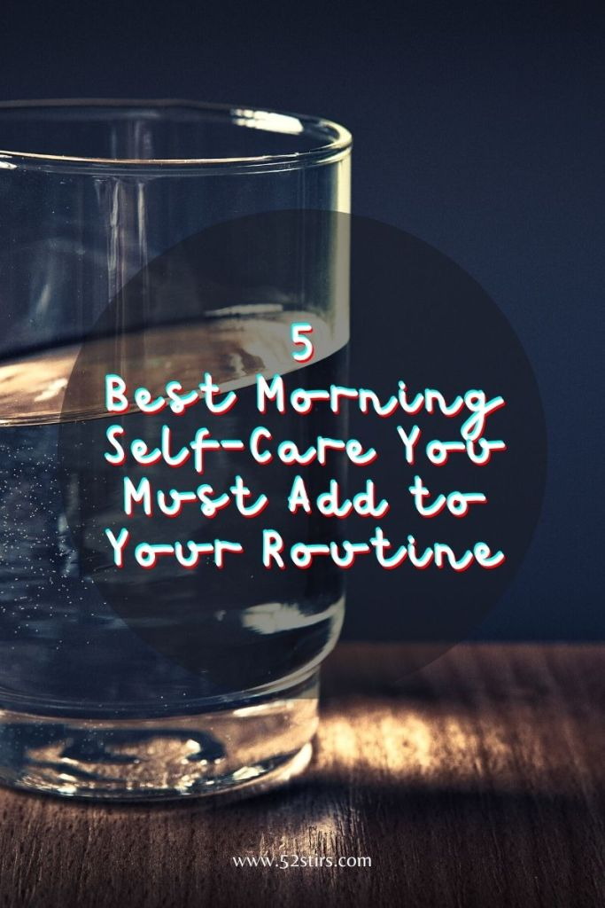 Best Self-Care Morning Routine - 52Stirs.com